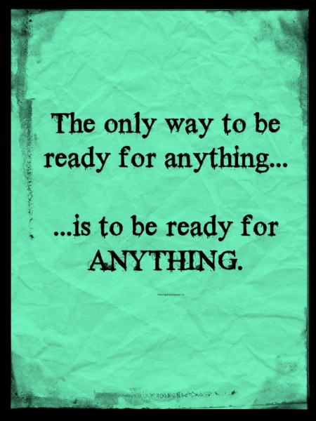 Prepping - The Only Way to be Ready for Anything is to be Ready for Anything